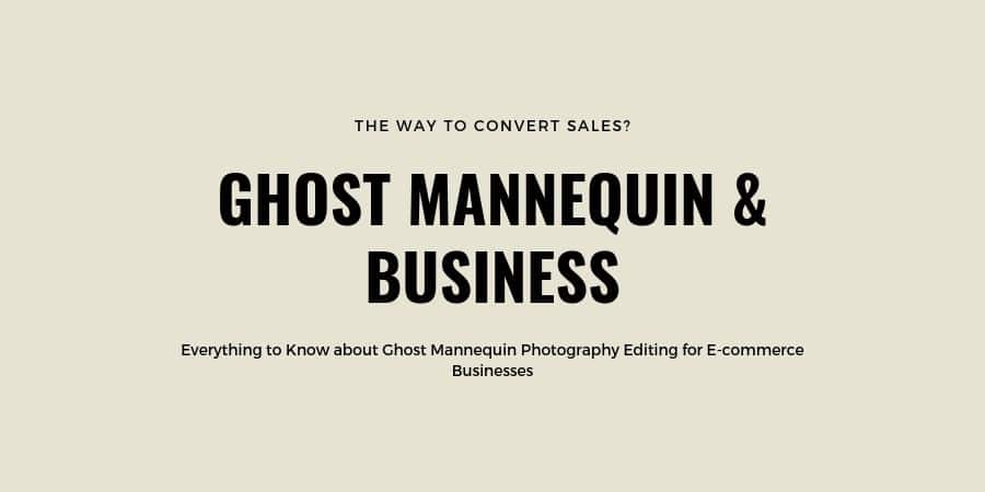 Everything to Know About Ghost Mannequin Photography Editing for E-commerce Businesses